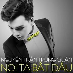 Nơi Ta Bắt Đầu (Single) - Nguyễn Trần Trung Quân