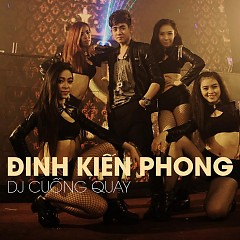 DJ Cuồng Quay - Đinh Kiến Phong