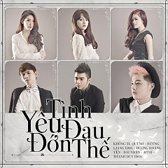 Album Tình Yêu Đau Đớn Thế - AiTai ft. Dương Hoàng Yến ft. Hương Giang Idol ft. Đại Nhân ft. Thanh Duy ft. Khổng Tú Quỳnh