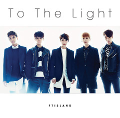 To The Light - FT Island