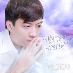 Thiên Thần Anh Yêu Em - Mr Sugar