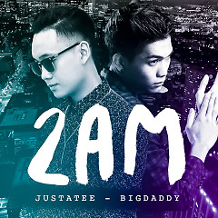 2AM (Single) - JustaTee,BigDaddy