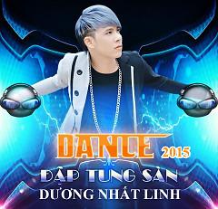 Dance 2015 Đập Tung Sàn - Dương Nhất Linh