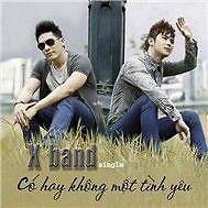 Có Hay Không Một Tình Yêu (Single) - XBand