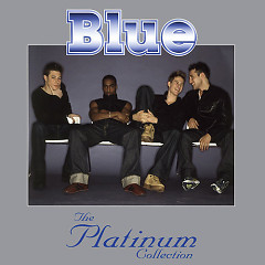 Blue The Platinum Collection (CD1) - Blue