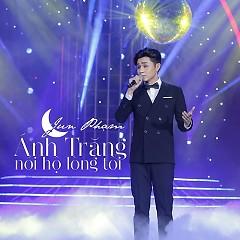 Ánh Trăng Nói Hộ Lòng Tôi - Jun Phạm
