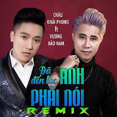 Đã Đến Lúc Anh Phải Nói (Remix) - Vương Bảo Nam,Châu Khải Phong