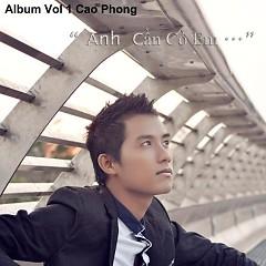 Anh Cần Có Em - Cao Phong