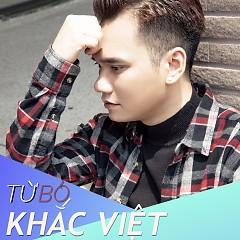 Từ Bỏ (Single) - Khắc Việt
