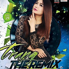 Trang The Remix (Vol. 21) - Triệu Trang