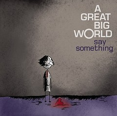 Say Something (Single) - A Great Big World ft. Christina Aguilera