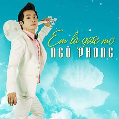 Em Là Giấc Mơ - Ngô Phong