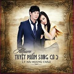 Album Tuyệt Phẩm Song Ca 2 - Hoàng Châu ft. Lý Hải