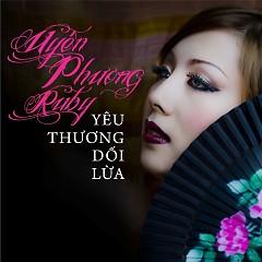 Album Yêu Thương Dối Lừa - Ruby Uyên Phương