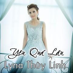 Yêu Quá Lâu (Single) - Lyna Thùy Linh