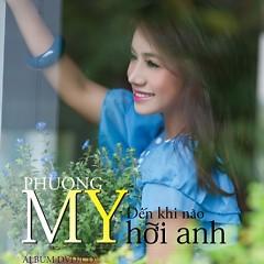 Album Đến Khi Nào Hỡi Anh - Phương My