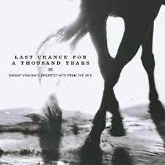 Last Chance For A Thousand Years - Dwight Yoakam's Greatest Hits From The 90's - Dwight Yoakam