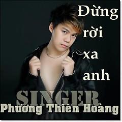 Album Đừng Rời Xa Anh - Phương Thiên Hoàng