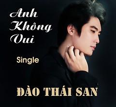 Album Anh Không Vui (Single) - Đào Thái San