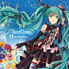 TearDrop - tilt-six ft. Hatsune Miku