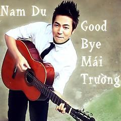 Goodbye Mái Trường - Nam Du
