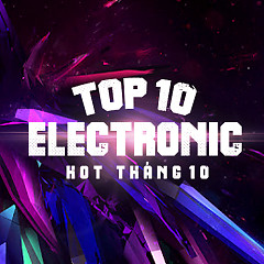 Top 10 Ca Khúc Electronic Hot Tháng 10 - Various Artists