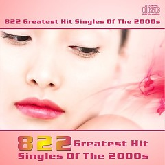822 Greatest Hit Singles Of The 2000s (CD22) - Various Artists