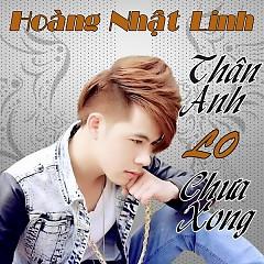 Thân Anh Lo Chưa Xong - Hoàng Nhật Linh