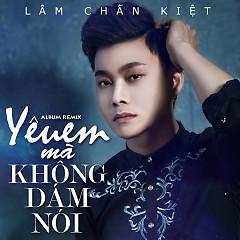 Album Yêu Em Mà Không Dám Nói - Lâm Chấn Kiệt