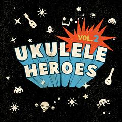 Ukulele Heroes Vol.2
