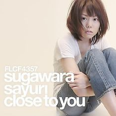 Close To You - Sayuri Sugawara