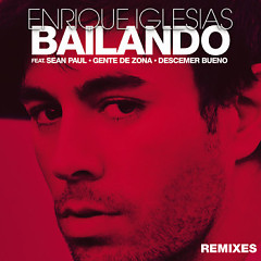 Bailando (Remixes) - Enrique Iglesias ft. Sean Paul ft. Descemer Bueno ft. Gente De Zona