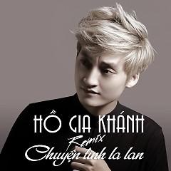 Chuyện Tình La Lan (Remix) - Hồ Gia Khánh