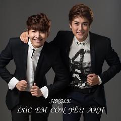 Lúc Em Còn Yêu Anh (Single) - La Thăng (Huy Nam & Huy Khánh)