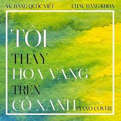 Tôi Thấy Hoa Vàng Trên Cỏ Xanh (Piano Cover) - Vũ Đặng Quốc Việt