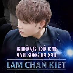 Album Không Có Em Anh Sống Ra Sao - Lâm Chấn Kiệt