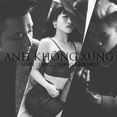 Anh Không Xứng (Single) - Yanbi ft. Mr.T ft. Hằng BingBoong