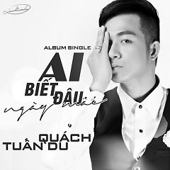 Ai Biết Đâu Ngày Mai (Single) - Quách Tuấn Du