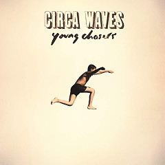 Young Chasers (Deluxe Version) - Circa Waves