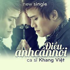 Album Điều Anh Cần Nói (Single) - Khang Việt