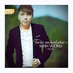 Playlist Trả Lại Em Hạnh Phúc(MiniAlbum) - Minh Vương M4U -