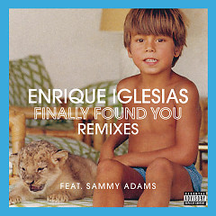 Finally Found You (Remixes) - EP - Enrique Iglesias ft. Sammy Adams