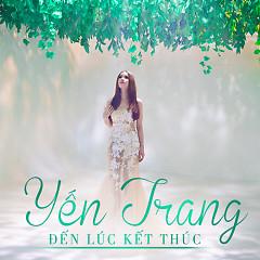 Đến Lúc Kết Thúc - Yến Trang