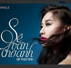 Sẽ Vẫn Chờ Anh (Single) - Hà Thúy Anh