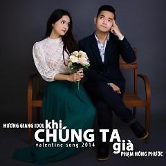 Khi Chúng Ta Già (Single) - Phạm Hồng Phước,Hương Giang Idol
