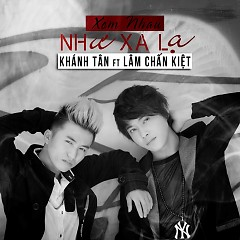 Album Xem Nhau Như Xa Lạ - Lâm Chấn Kiệt ft. Khánh Tân