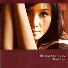 Album Ru Mãi Ngàn Năm (Tình Khúc Trịnh Công Sơn) - Thanh Lam