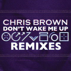 Don't Wake Me Up (Remixes) - EP - Chris Brown