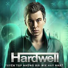 Tuyển Tập Các Bài Mix Hay Nhất Của DJ Hardwell - Hardwell