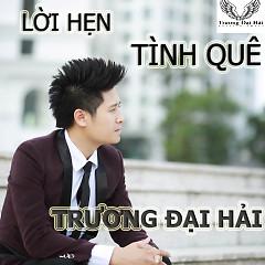 Album Lời Hẹn Tình Quê - Trương Đại Hải